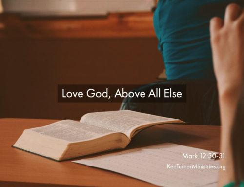 Mark 12:30-31 – Love God Above All Else